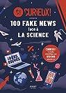100 fake news face à la science par Curieux !