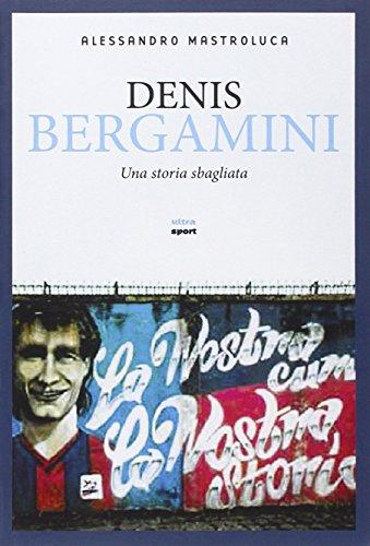 Denis Bergamini. Una storia sbagliata