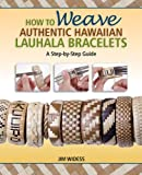 How to Weave Authentic Hawaiian Lauhala Bracelets: A Step-by-Step Guide (Traditional Hawaiian Crafts, Band 4) - Jim Widess