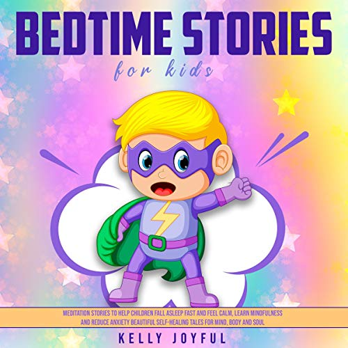 Bedtime Stories for Kids: Meditation Stories to Help Children Fall Asleep Fast and Feel Calm, Learn Mindfulness and Reduce Anxiety cover art