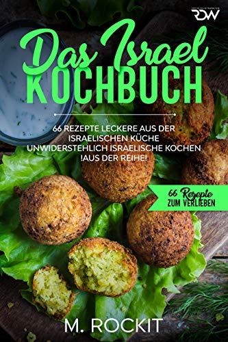 Das Israel Kochbuch, 66 Rezepte leckere aus der israelischen Küche,: unwiderstehlich israelische Kochen (66 Rezepte zum Verlieben 43)