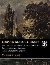 The Life and Works of Charles Lamb. In Twelve Volumes. Volume II; The Last Essays of Elia