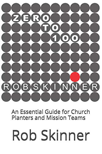 Zero To 100: An Essential Guide for Church Planters and Mission Teams