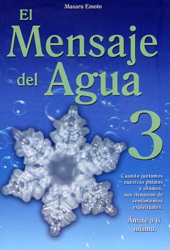El Mensaje del Agua 3: Amate A Ti Mismo = The Messages from Water, Vol. 3
