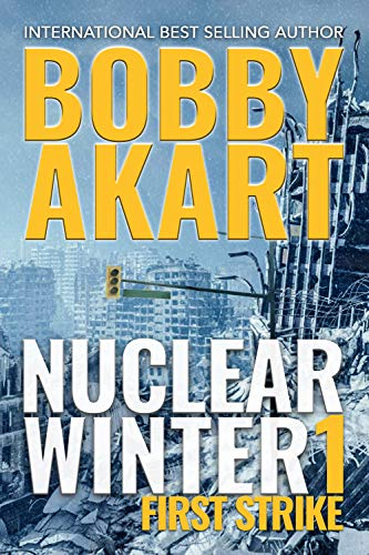 Nuclear Winter First Strike: Post Apocalyptic Survival Thriller (Nuclear Winter Series Book 1) by [Bobby Akart]