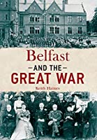 Belfast and the Great War (Amberley Military History)