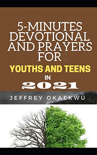 5-MINUTES DEVOTIONAL AND PRAYERS FOR YOUTHS AND TEENS IN 2021: TAKING...