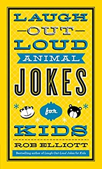 Laugh-Out-Loud Animal Jokes for Kids (Laugh-out-loud Jokes for Kids) by [Rob Elliott]