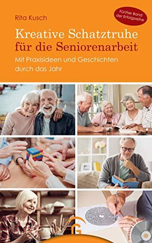 Kreative Schatztruhe für die Seniorenarbeit: Mit Praxisideen und Geschichten durch das Jahr. Mit CD-ROM