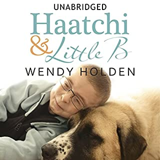 Haatchi and Little B                   By:                                                                                                                                 Wendy Holden                               Narrated by:                                                                                                                                 Gabrielle Glaister                      Length: 5 hrs and 54 mins     8 ratings     Overall 5.0