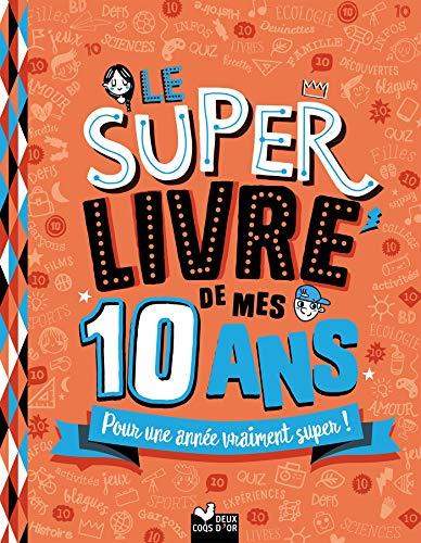 Le super livre de mes 10 ans (Le super livre des ...)