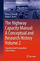 The Highway Capacity Manual: A Conceptual and Research History Volume 2: Signalized and Unsignalized Intersections (Springer Tracts on Transportation and Traffic, 12)