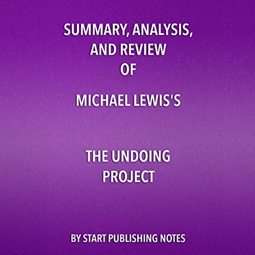 Summary, Analysis, and Review of Michael Lewis's The Undoing Project: A Friendship That Changed Our Minds                   By:                                                                                                                                 Start Publishing Notes                               Narrated by:                                                                                                                                 Michael Gilboe                      Length: 33 mins     21 ratings     Overall 4.8