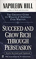 Succeed and Grow Rich through Persuasion: Revised Edition