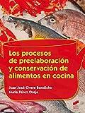 Los procesos de preelaboración y conservación de alimentos en cocina: 55 (Hostelería y Turismo)