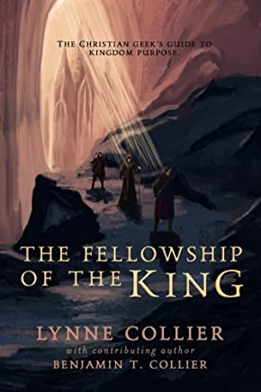 The Fellowship of The King: A Christian Geek's Guide to Kingdom Purpose