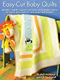 Easy-Cut Baby Quilts: Quarters, Eighths, Squares and Strips Using Modern Fabrics to Inspire and Create fun and Unique Quilt Projects (Landauer) Piecing & Applique Techniques and Full-Size Templates