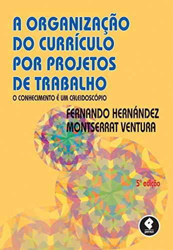A Organização do Currículo por Projetos de Trabalho: O Conhecimento é um Caleidoscópio