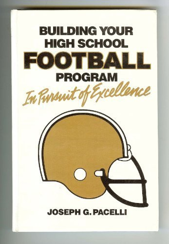 Building Your High School Football Program: In Pursuit of Excellence by Pacelli, Joseph G. (1987) Hardcover