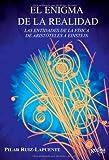 Enigma de la realidad: Las entidades de la física de Aristóteles a Einstein (Los Límites de la Ciencia)