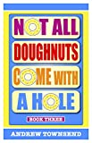 Not All Doughnuts Come With A Hole: Book Three (English Edition)