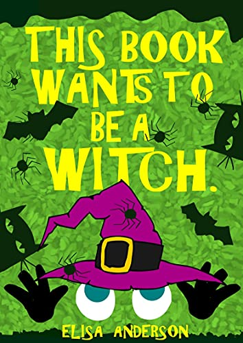 This Book Wants To Be A Witch – A Fun Early Reader Story Book for Toddlers, Preschool, Kindergarten and 1st Graders: An Interactive, Simple, Easy to Read ... for Kids ages 2 to 5 (English Edition)