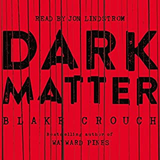 Dark Matter                   By:                                                                                                                                 Blake Crouch                               Narrated by:                                                                                                                                 Jon Lindstrom                      Length: 10 hrs and 8 mins     2,931 ratings     Overall 4.3