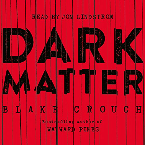 Dark Matter                   By:                                                                                                                                 Blake Crouch                               Narrated by:                                                                                                                                 Jon Lindstrom                      Length: 10 hrs and 8 mins     100 ratings     Overall 4.3