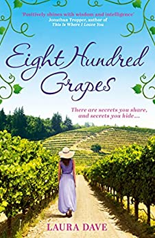 Eight Hundred Grapes: a perfect summer escape to a sun-drenched vineyard by [Laura Dave]