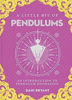 A Little Bit of Pendulums  An Introduction to Pendulum Divination  Little Bit Series