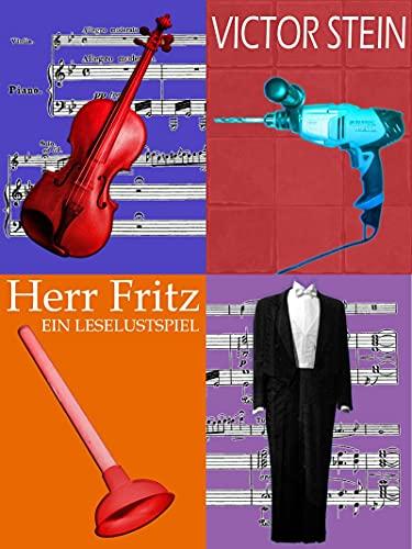 Herr Fritz oder Der Geiger als Hausmeister: Leselustspiel über einen alternden weißen und heterosexuellen Mann