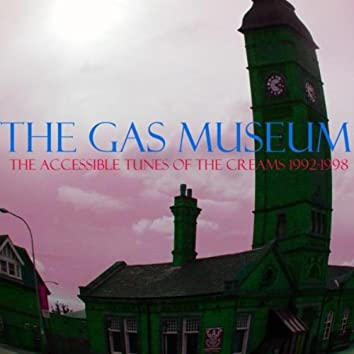 THE GAS MUSEUM: THE ACCESSIBLE TUNES OF THE CREAMS 1992-1998