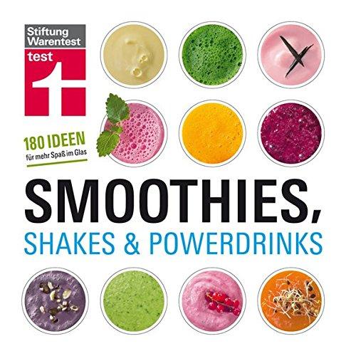 Smoothies, Shakes & Powerdrinks: 180 Rezepte auch für Bubble Teas und kalte Suppen - Schritt-für-Schritt-Fotos - Nährwertangaben