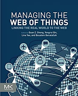 [Michael Sheng, Yongrui Qin, Lina Yao, Boualem Benatallah]のManaging the Web of Things: Linking the Real World to the Web (English Edition)