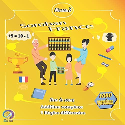 SOROBAN FRANCE NIVEAU 3 Livre de cours: Addition complexe 5 règles différentes