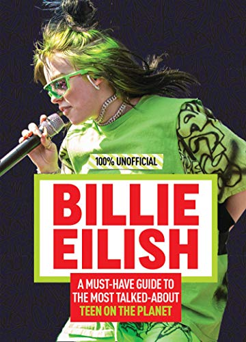 Billie Eilish: 100% Unofficial – A Must-Have Guide to the Most Talked-About Teen on the Planet (English Edition)