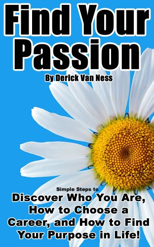 Book: Finding Your Purpose - Discover Who You Are Meant to Be and Begin Living the Life You Deserve by Derick Van Ness