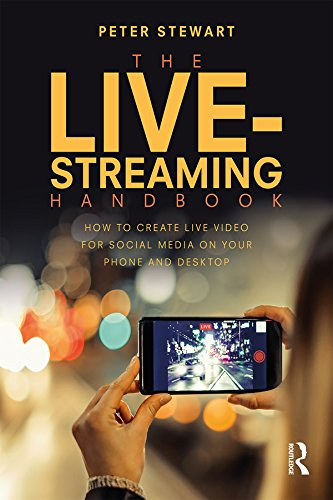 The Live-Streaming Handbook: How to create live video for social media on your phone and desktop (English Edition)
