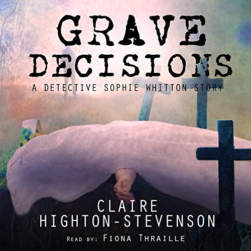 Grave Decisions: A Detective Sophie Whitton Story cover art