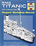 RMS Titanic Owners' Workshop Manual: 1909-12 (Olympic Class): An Insight Into the Design, Construction and Operation of the Most Famous Passenger Ship ... (Haynes Owners Workshop Manuals (Hardcover))