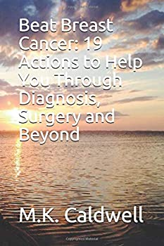 Paperback Beat Breast Cancer: 19 Actions to Help You Through Diagnosis, Surgery and Beyond Book