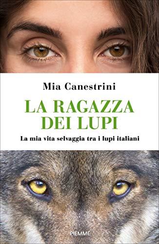 La ragazza dei lupi. La mia vita selvaggia tra i lupi italiani