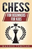 Chess: This Book Includes: Chess For Beginners, Chess For Kids-Templar, Magnus