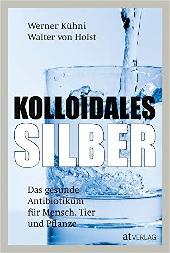 Kolloidales Silber - eBook 2020: Das gesunde Antibiotikum für Mensch, Tier und Pflanze
