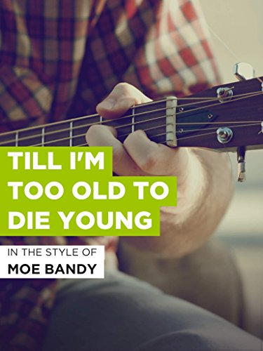 "Till I'm Too Old To Die Young im Stil von ""Moe Bandy"""