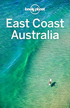 Lonely Planet East Coast Australia (Travel Guide) by [Lonely Planet, Andy Symington, Kate Armstrong, Cristian Bonetto, Peter Dragicevich, Paul Harding, Trent Holden, Kate Morgan, Charles Rawlings-Way, Tamara Sheward]
