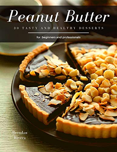 Peanut Butter: 30 tasty and healthy Desserts