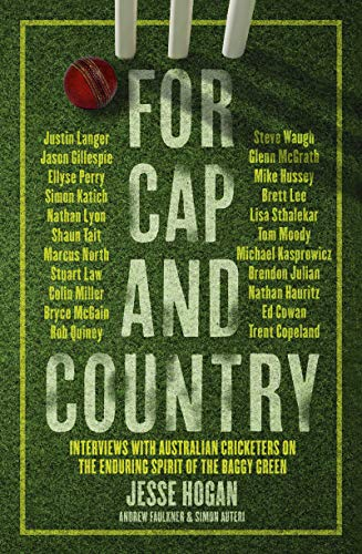 For Cap and Country: Interviews with Australian cricketers on the enduring spirit of the baggy green (English Edition)