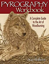 Pyrography Workbook: A Complete Guide to the Art of Woodburning (Fox Chapel Publishing) Step-by-Step Projects and Original Patterns for Beginners, Intermediate, and Advanced Woodburners