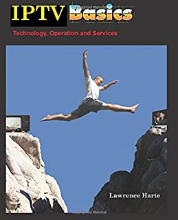 Iptv Basics, Technology, Operation and Services